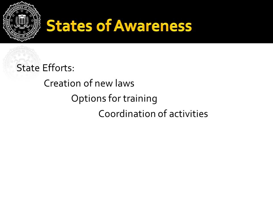 State Efforts: Creation of new laws Options for training Coordination of activities