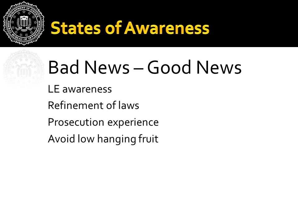 Bad News – Good News LE awareness Refinement of laws Prosecution experience Avoid low hanging fruit