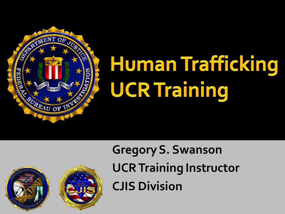 Gregory S. Swanson UCR Training Instructor CJIS Division
