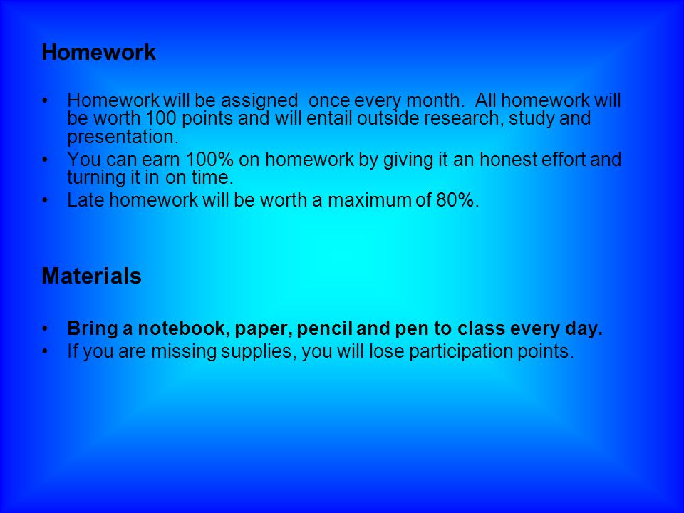 Homework Homework will be assigned once every month.