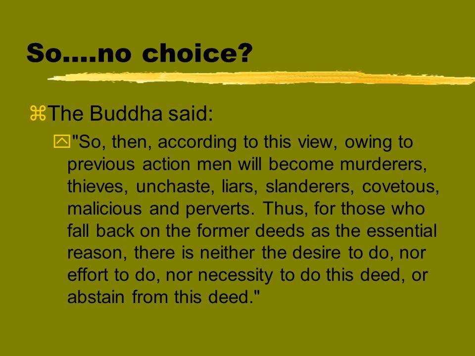 So….no choice? zThe Buddha said: y