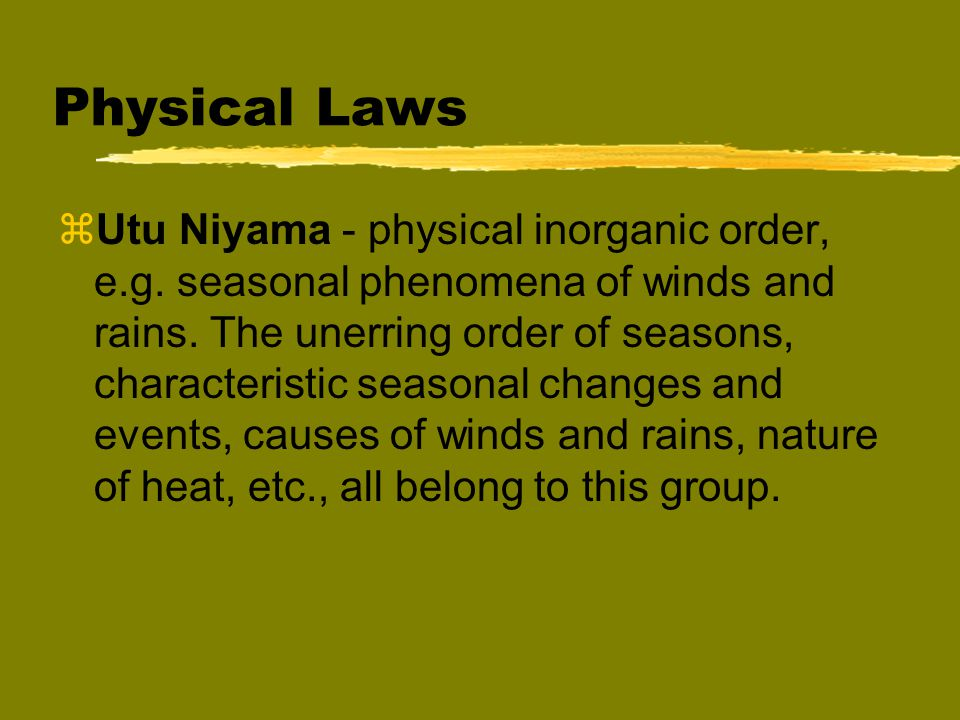 Physical Laws  Utu Niyama - physical inorganic order, e.g.