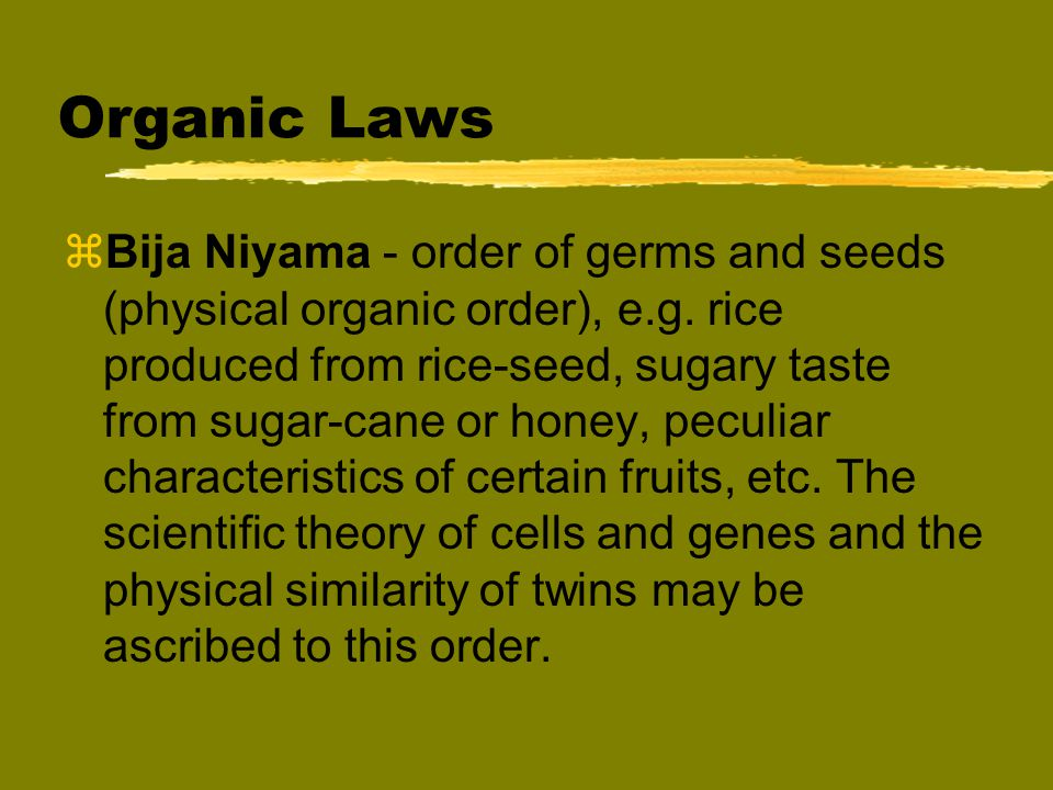 Organic Laws zBija Niyama - order of germs and seeds (physical organic order), e.g.