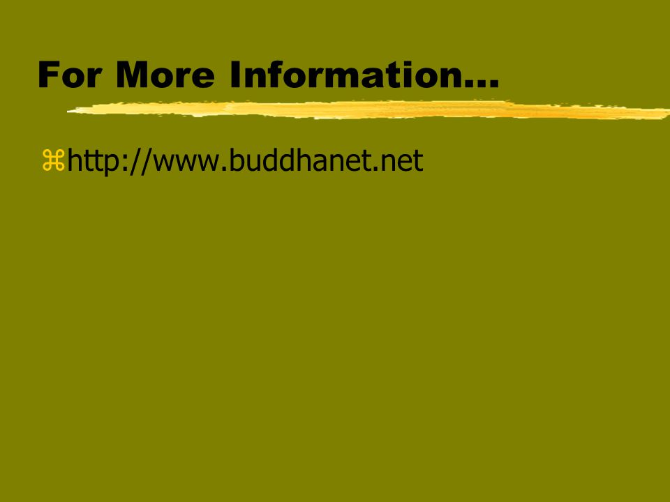 For More Information... zhttp://www.buddhanet.net