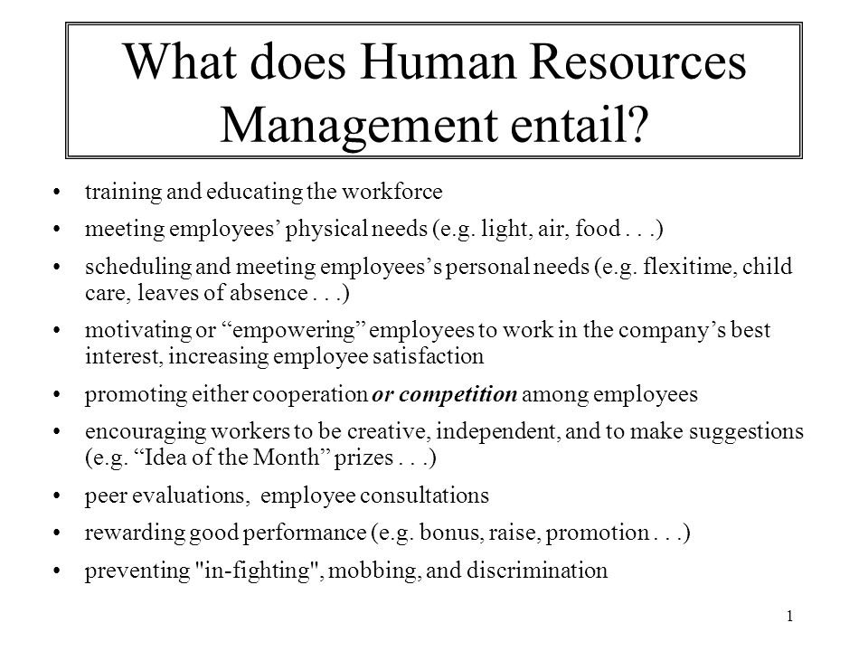 1 What does Human Resources Management entail? training and educating the workforce meeting employees' physical needs (e.g. light, air, food...) sched
