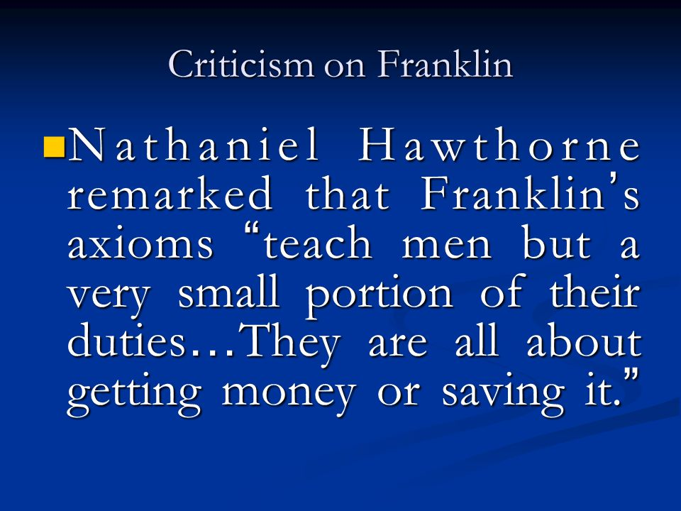"Criticism on Franklin Nathaniel Hawthorne remarked that Franklin ' s axioms "" teach men but a very small portion of their duties … They are all about"