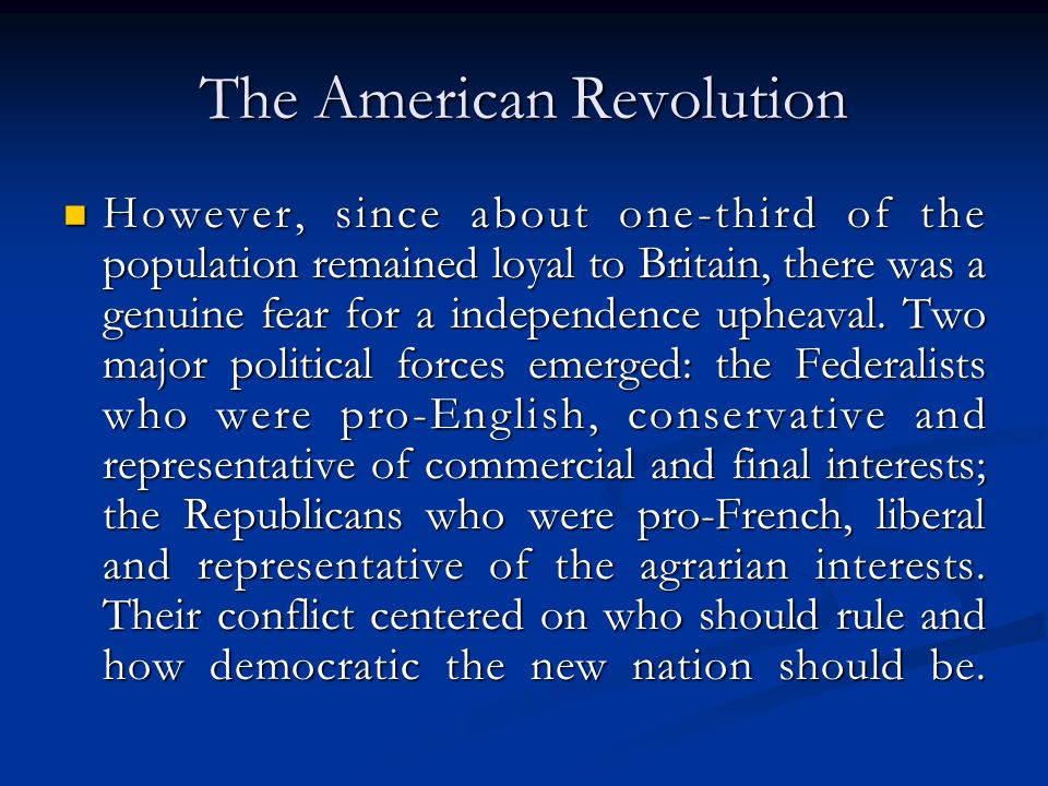 The American Revolution However, since about one-third of the population remained loyal to Britain, there was a genuine fear for a independence upheav