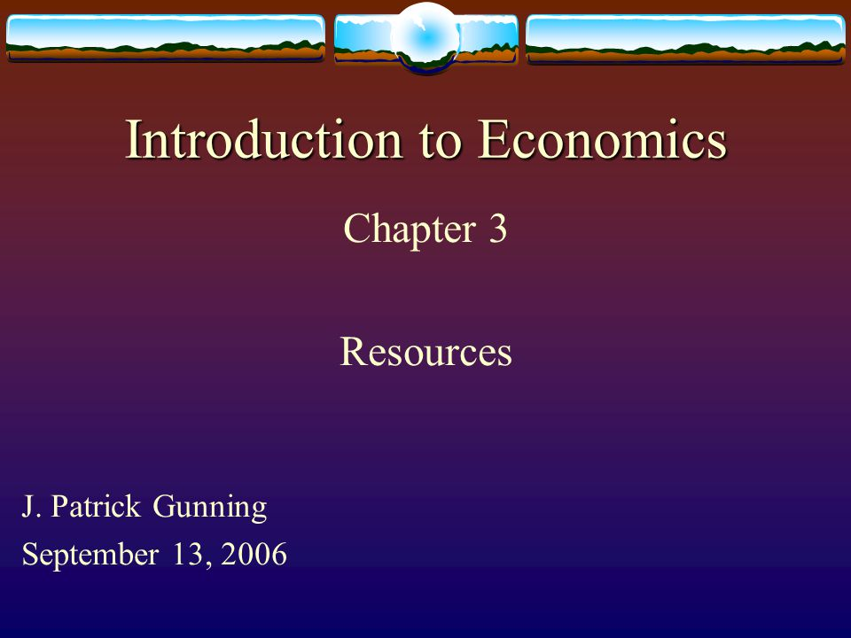 Introduction to Economics Chapter 3 Resources J. Patrick Gunning September 13, 2006