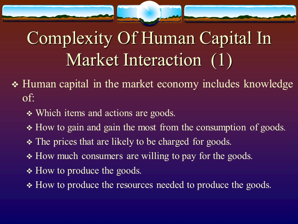 Part 2: Human Capital to the Isolated Actor Why start with the isolated actor.