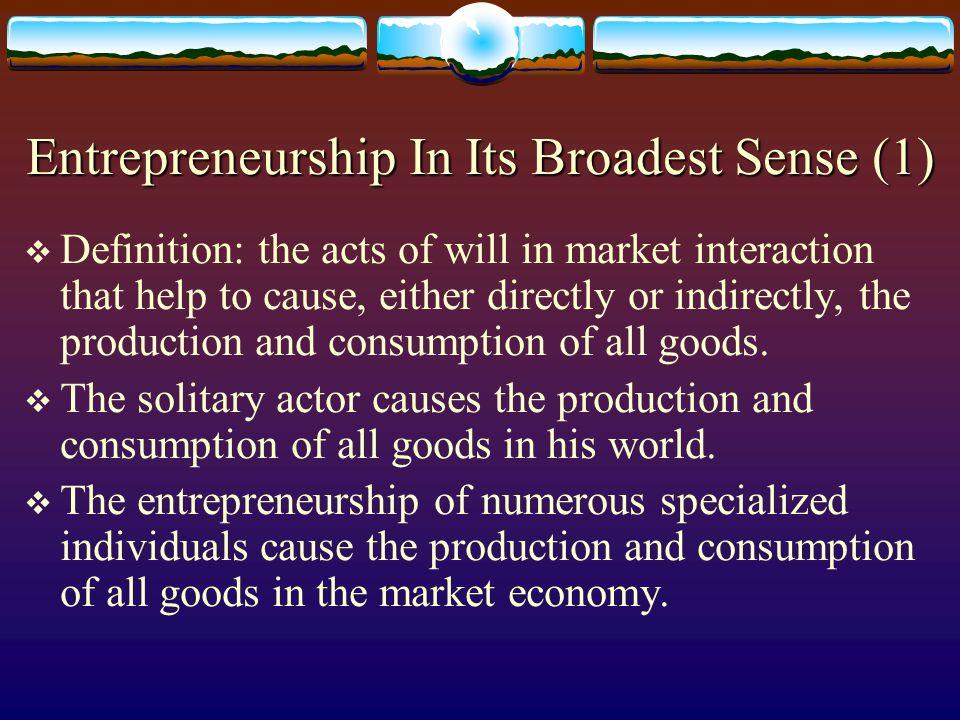 Entrepreneurship In Its Broadest Sense (2)  Entrepreneurship is the driving force of market interaction.