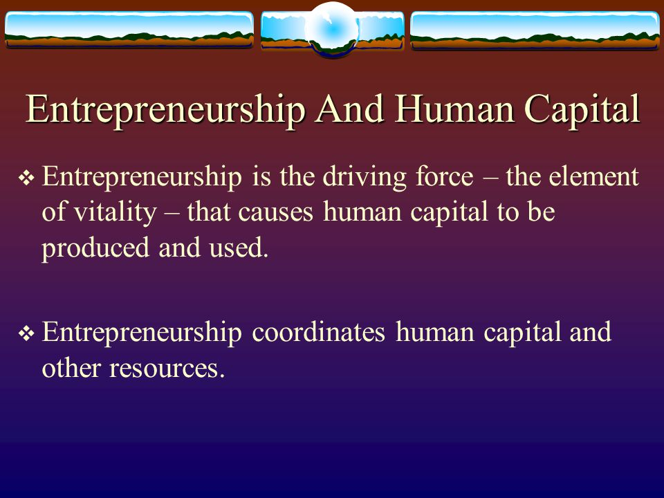 Entrepreneurs As Producers And Financiers (2)  Economic models often assume a class of capitalist entrepreneurs who direct all of the other resources.