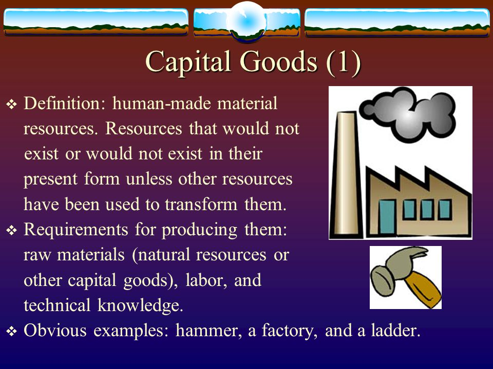 Land (Natural Resources)  Definition: the resource that consists of events of nature that someone believes can be used with other resources indirectly to satisfy wants.