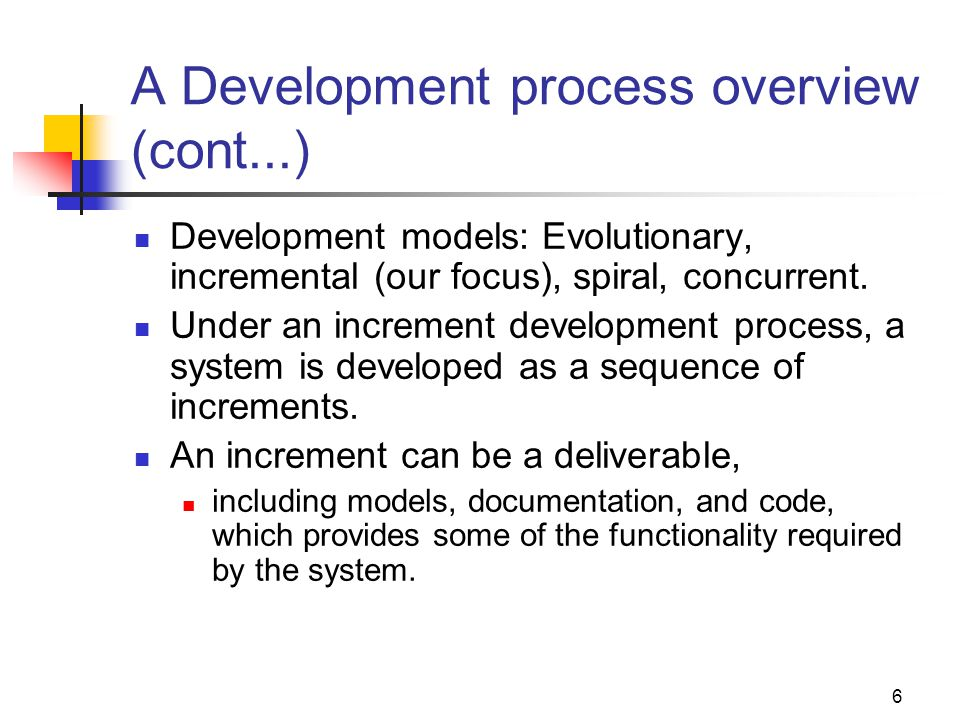 7 A Development process overview (cont...) The products developed in one increment feeds into the development of the next increment.