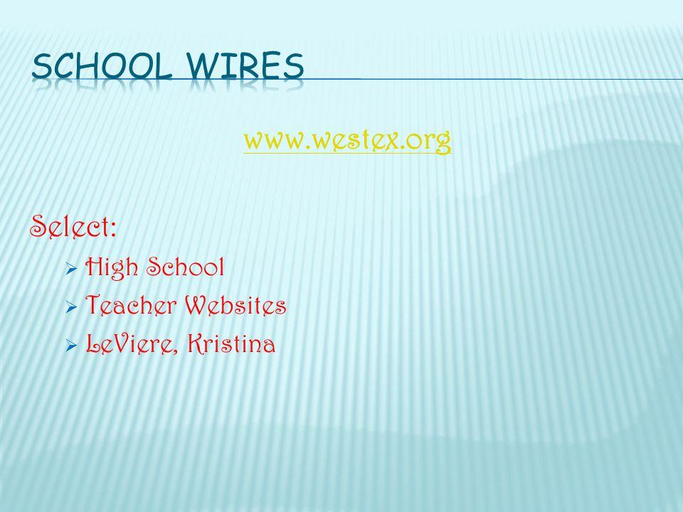 www.westex.org Select:  High School  Teacher Websites  LeViere, Kristina