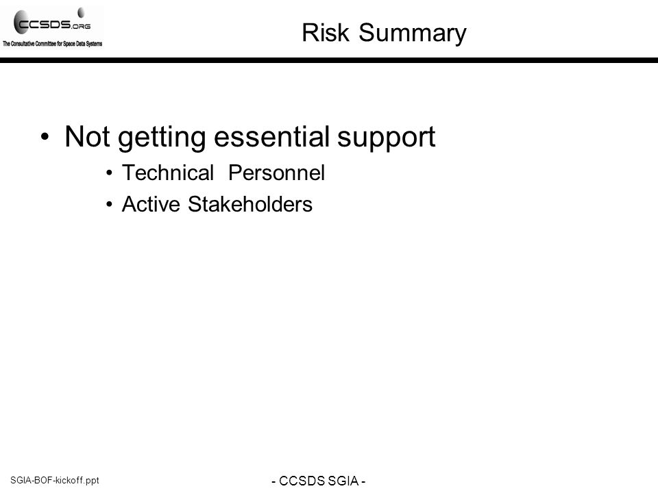 SGIA-BOF-kickoff.ppt - CCSDS SGIA - Risk Summary Not getting essential support Technical Personnel Active Stakeholders