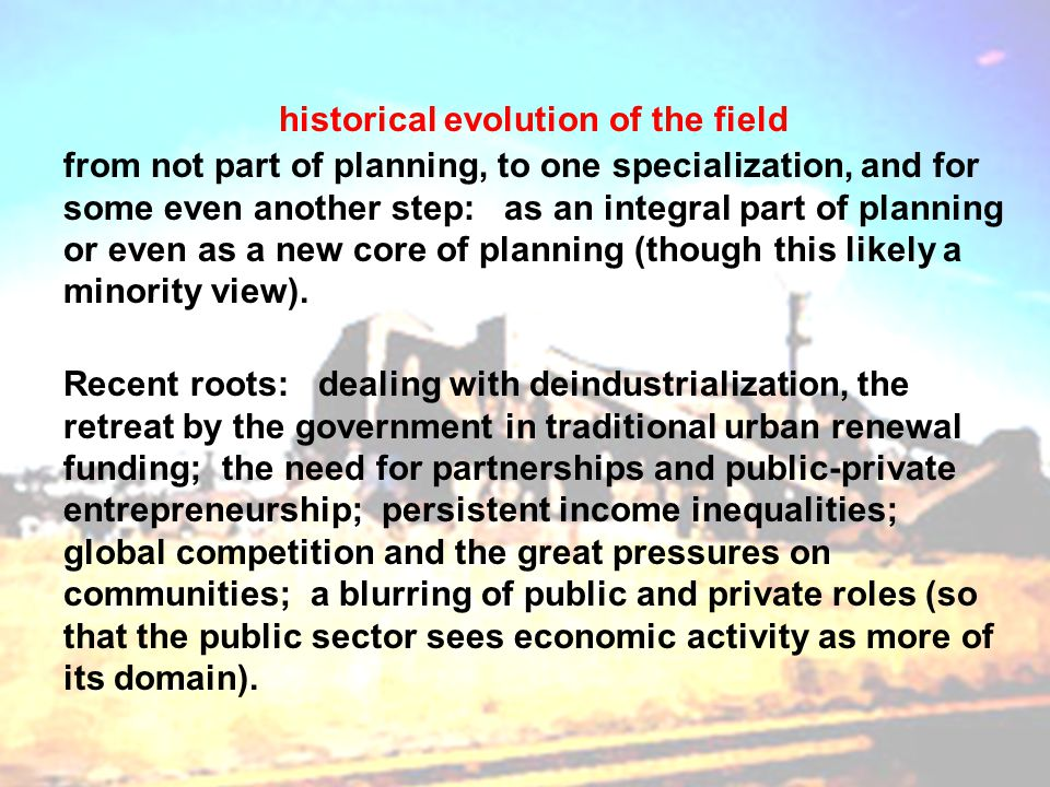 historical evolution of the field from not part of planning, to one specialization, and for some even another step: as an integral part of planning or even as a new core of planning (though this likely a minority view).