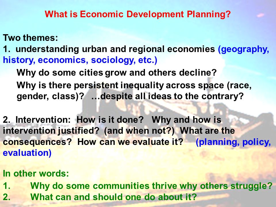 What is Economic Development Planning. Two themes: 1.