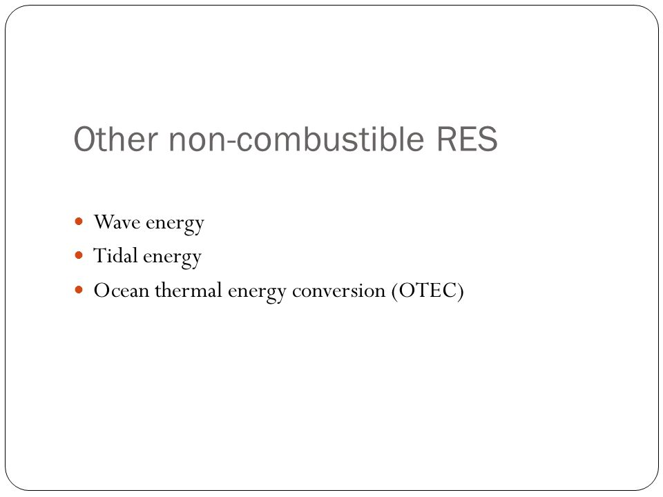 Other non-combustible RES Wave energy Tidal energy Ocean thermal energy conversion (OTEC)