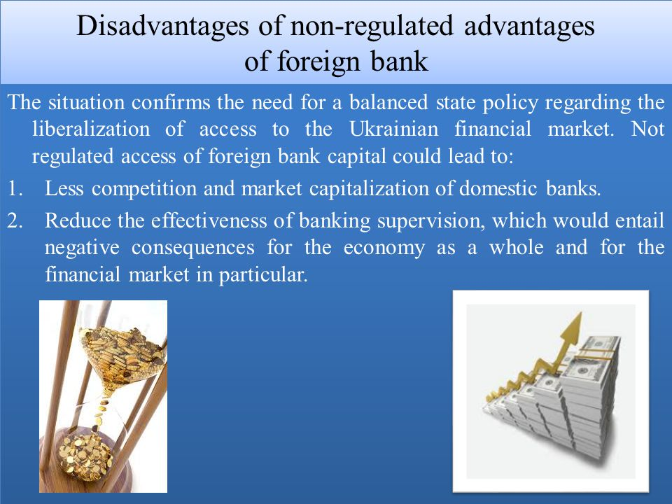 Disadvantages of non-regulated advantages of foreign bank The situation confirms the need for a balanced state policy regarding the liberalization of access to the Ukrainian financial market.