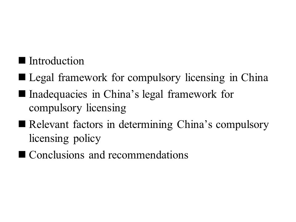 Introduction Legal framework for compulsory licensing in China Inadequacies in China's legal framework for compulsory licensing Relevant factors in determining China's compulsory licensing policy Conclusions and recommendations
