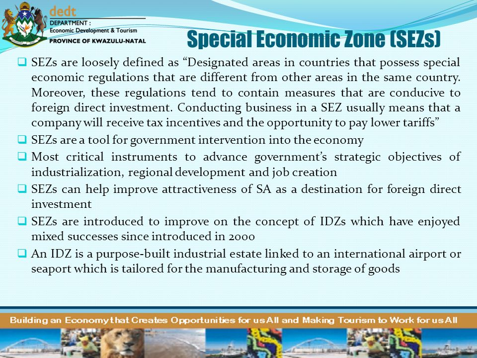 Special Economic Zone (SEZs)  IDZ's are export oriented & only found near airports & seaports.