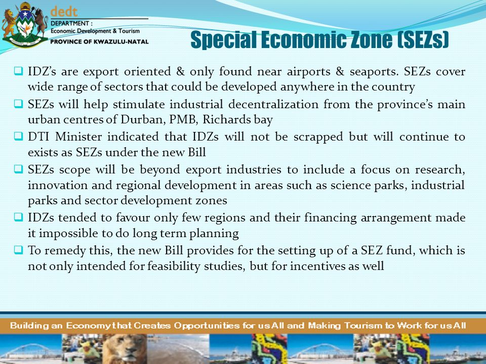 Special Economic Zone (SEZs)  IDZ's are export oriented & only found near airports & seaports. SEZs cover wide range of sectors that could be develop
