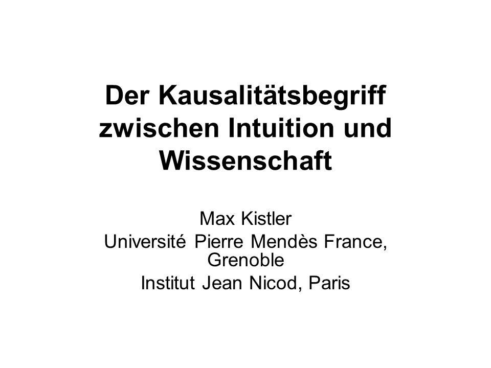 Der Kausalitätsbegriff zwischen Intuition und Wissenschaft Max Kistler Université Pierre Mendès France, Grenoble Institut Jean Nicod, Paris
