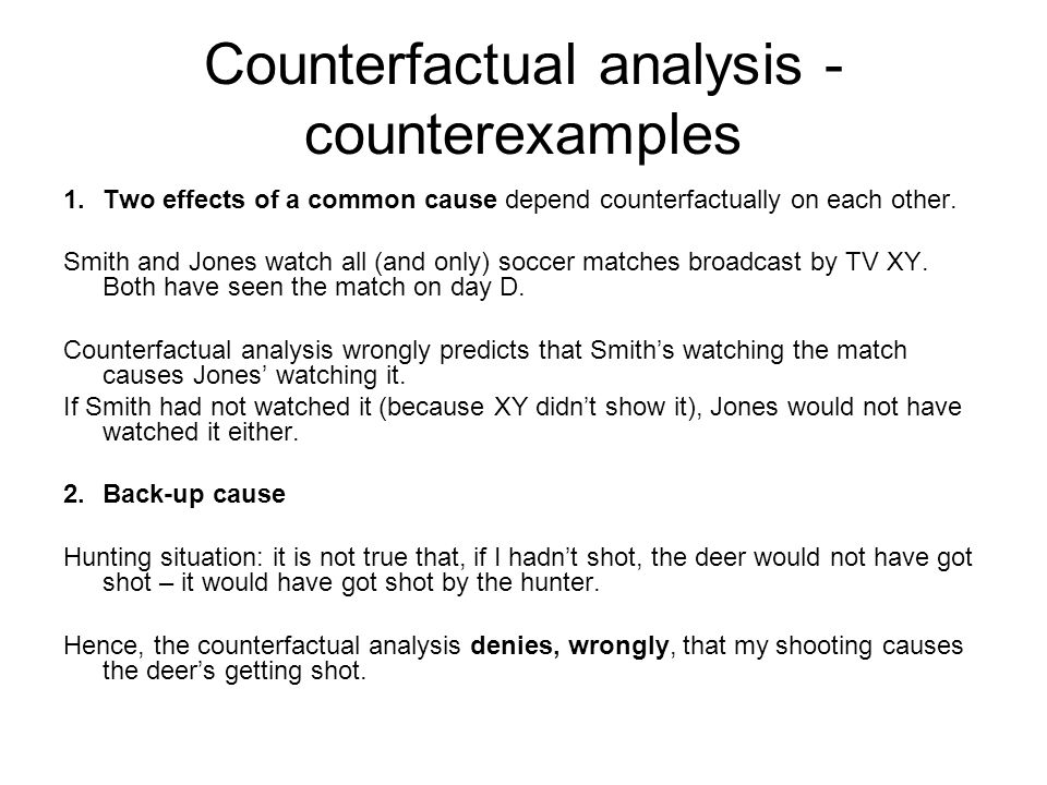 Counterfactual analysis - counterexamples 1.Two effects of a common cause depend counterfactually on each other.
