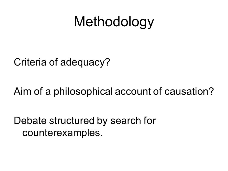 Methodology Criteria of adequacy. Aim of a philosophical account of causation.
