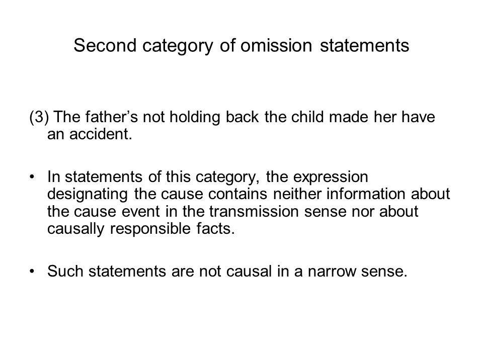 Second category of omission statements (3) The father's not holding back the child made her have an accident.