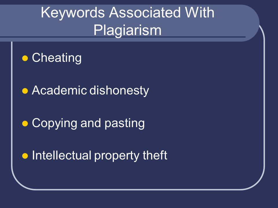 Keywords Associated With Plagiarism Cheating Academic dishonesty Copying and pasting Intellectual property theft