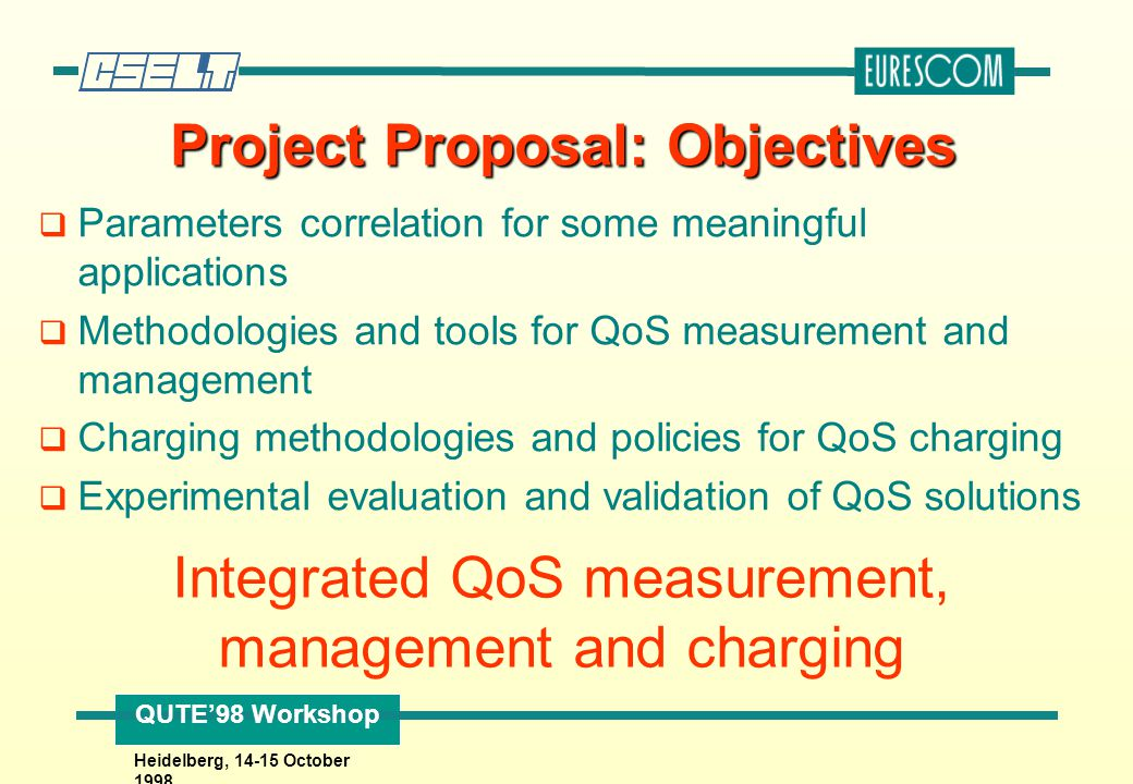 QUTE'98 Workshop Heidelberg, 14-15 October 1998 Project Proposal: Objectives q Parameters correlation for some meaningful applications q Methodologies