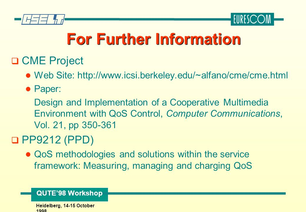 QUTE'98 Workshop Heidelberg, 14-15 October 1998 For Further Information q CME Project Web Site: http://www.icsi.berkeley.edu/~alfano/cme/cme.html Pape