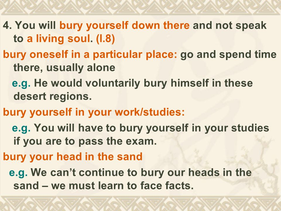 4. You will bury yourself down there and not speak to a living soul.