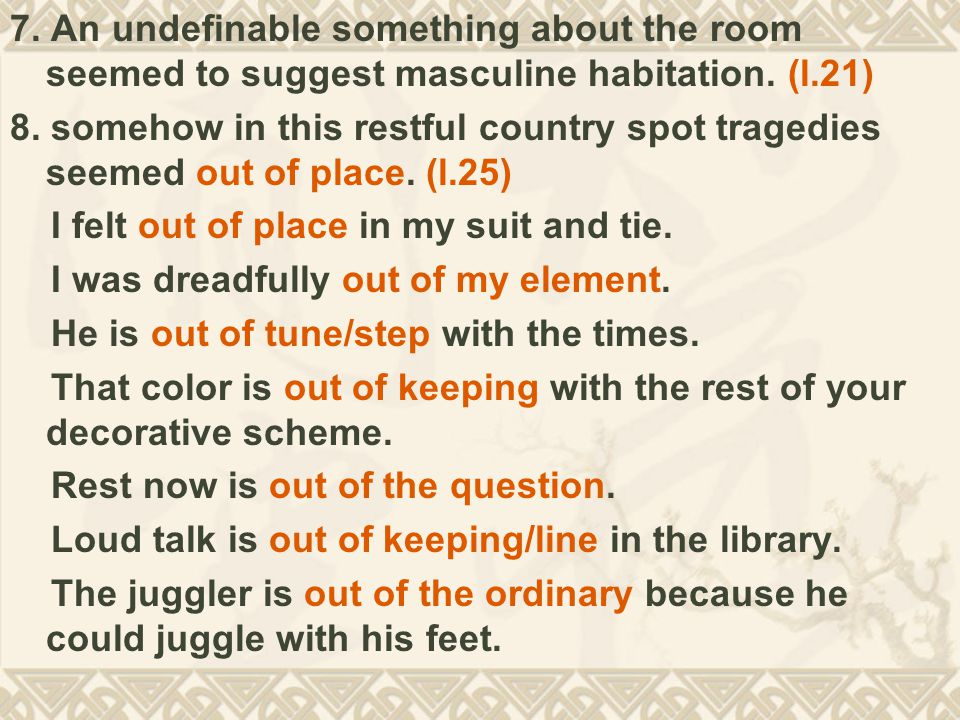 7. An undefinable something about the room seemed to suggest masculine habitation. (l.21) 8. somehow in this restful country spot tragedies seemed out