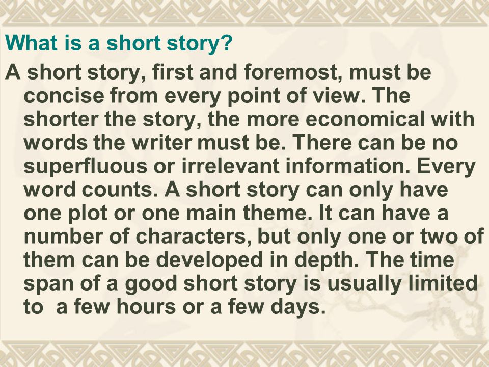 What is a short story. A short story, first and foremost, must be concise from every point of view.
