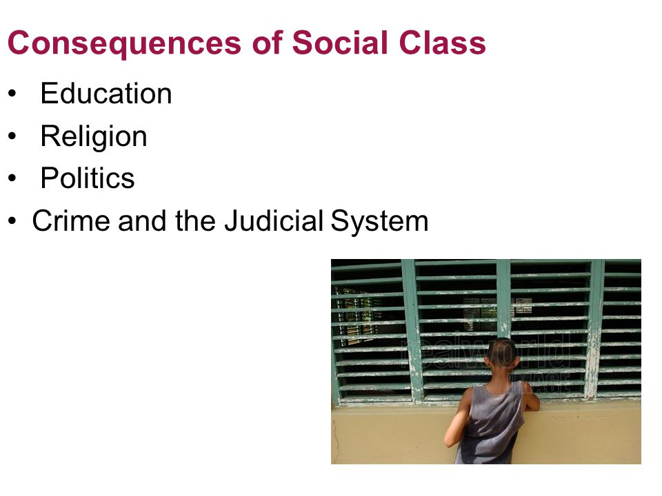 Consequences of Social Class Education Religion Politics Crime and the Judicial System © 2012 Pearson Education, Inc.