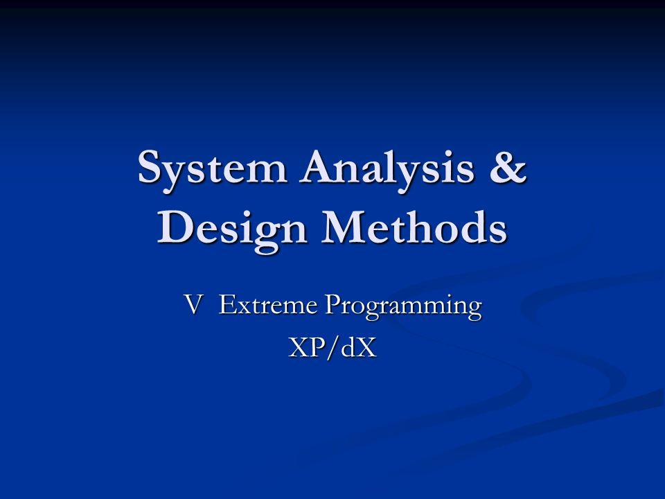 System Analysis & Design Methods V Extreme Programming XP/dX