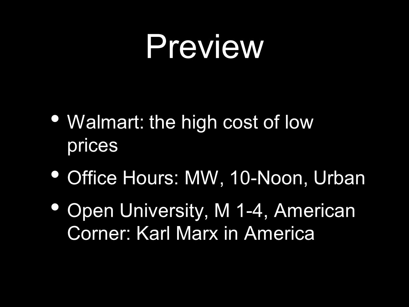 Preview Walmart: the high cost of low prices Office Hours: MW, 10-Noon, Urban Open University, M 1-4, American Corner: Karl Marx in America