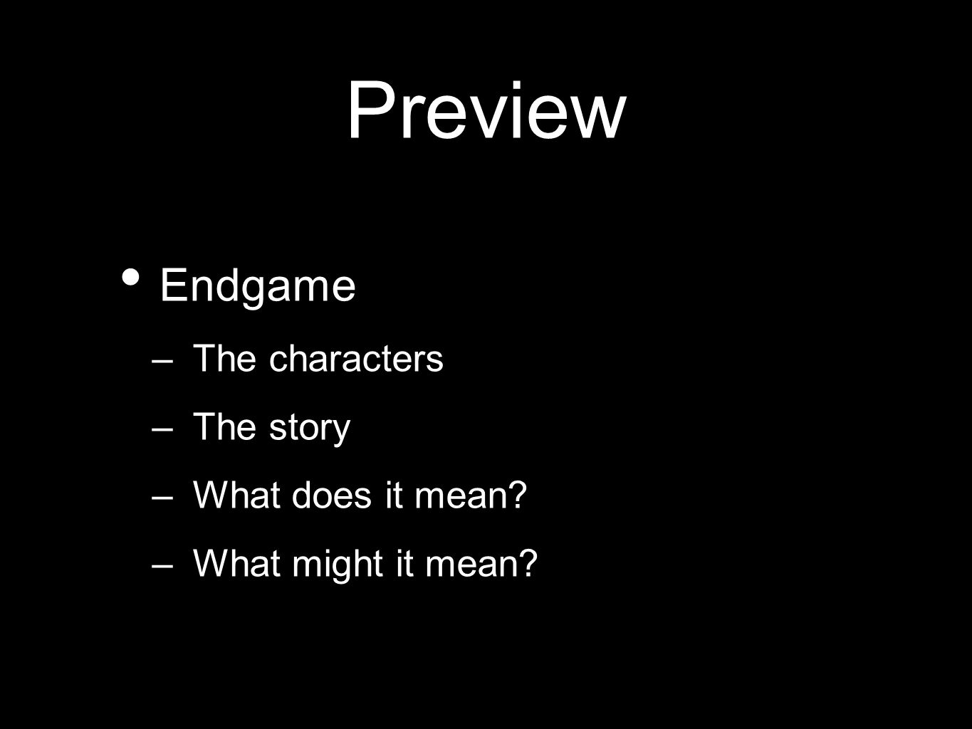 Preview Endgame –The characters –The story –What does it mean? –What might it mean?