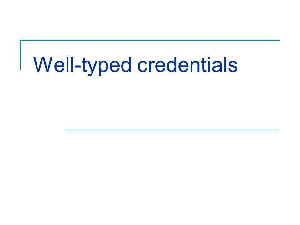 Well-typed credentials