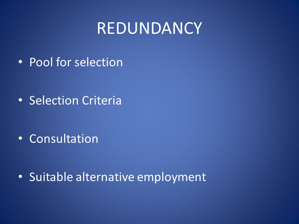 REDUNDANCY Pool for selection Selection Criteria Consultation Suitable alternative employment