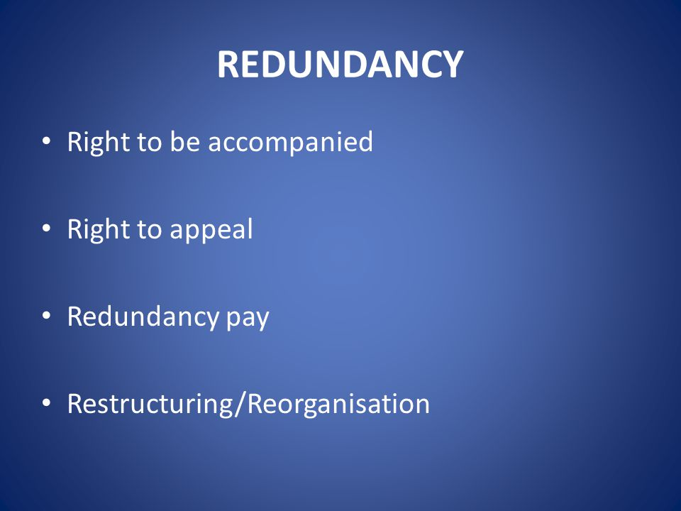 REDUNDANCY Right to be accompanied Right to appeal Redundancy pay Restructuring/Reorganisation