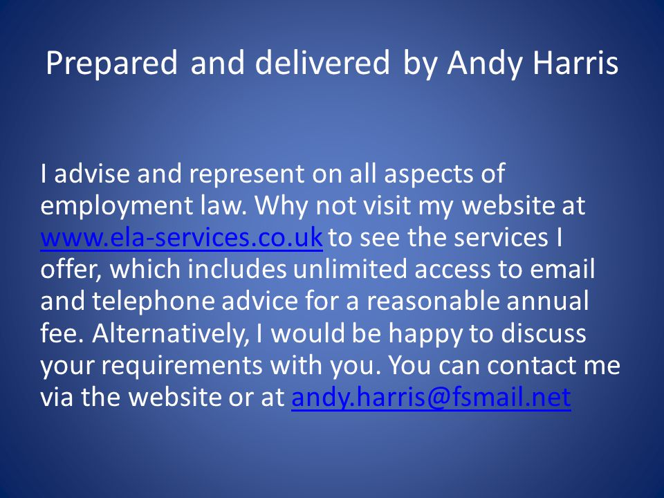 Prepared and delivered by Andy Harris I advise and represent on all aspects of employment law.