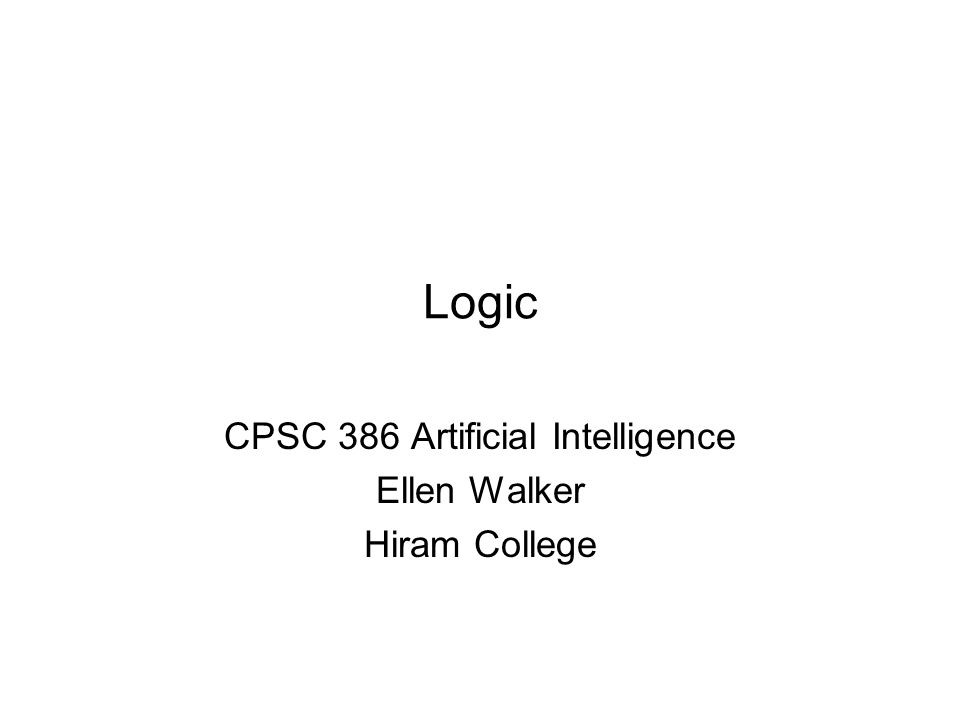 Logic CPSC 386 Artificial Intelligence Ellen Walker Hiram College