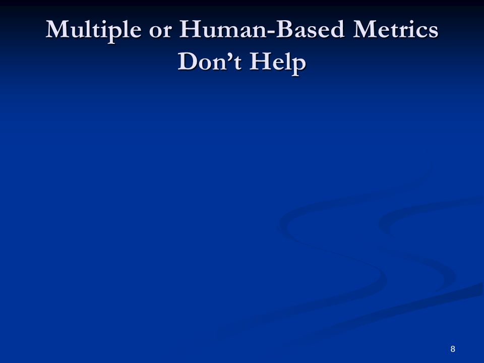 8 Multiple or Human-Based Metrics Don't Help