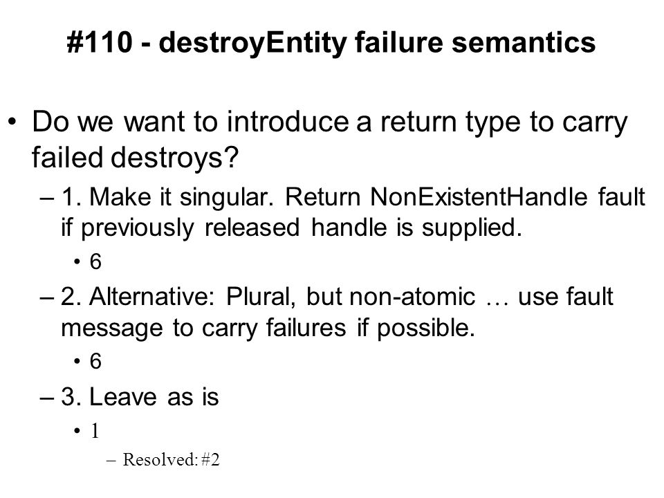 #110 - destroyEntity failure semantics Do we want to introduce a return type to carry failed destroys.