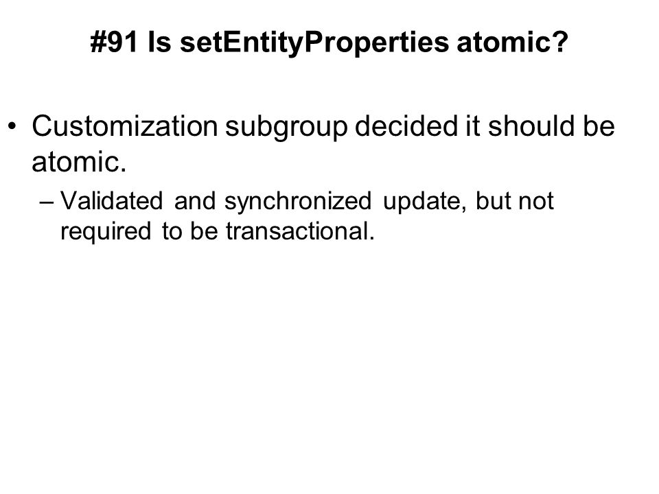 #91 Is setEntityProperties atomic. Customization subgroup decided it should be atomic.
