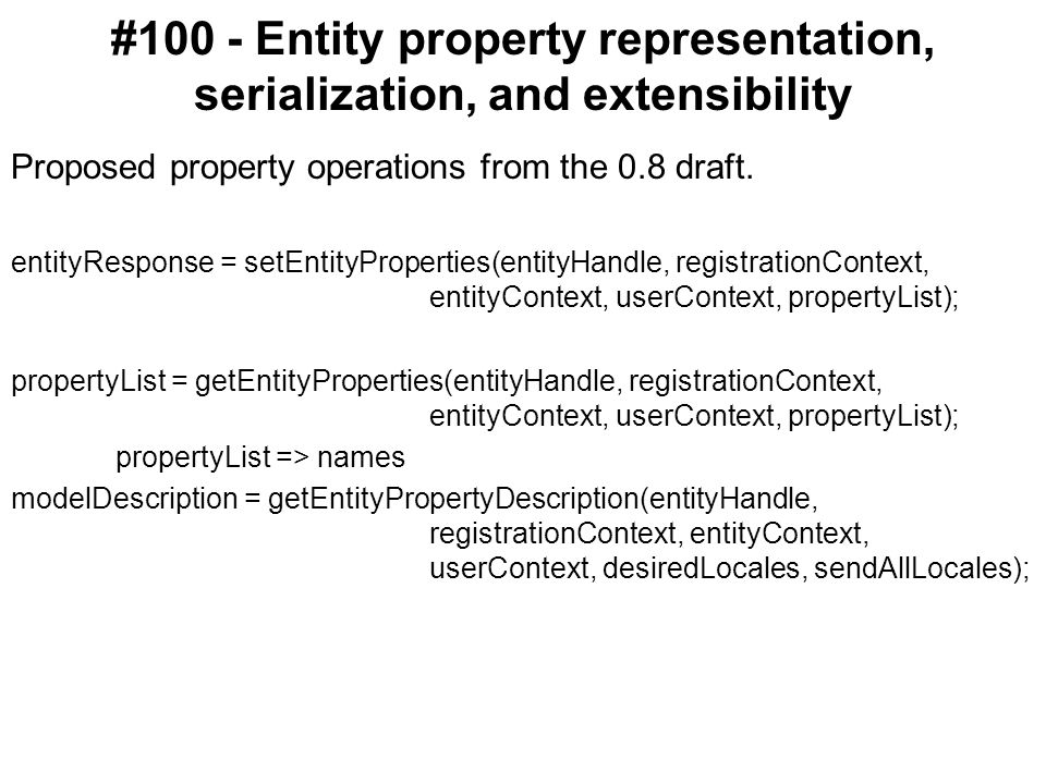 #100 - Entity property representation, serialization, and extensibility Proposed property operations from the 0.8 draft.