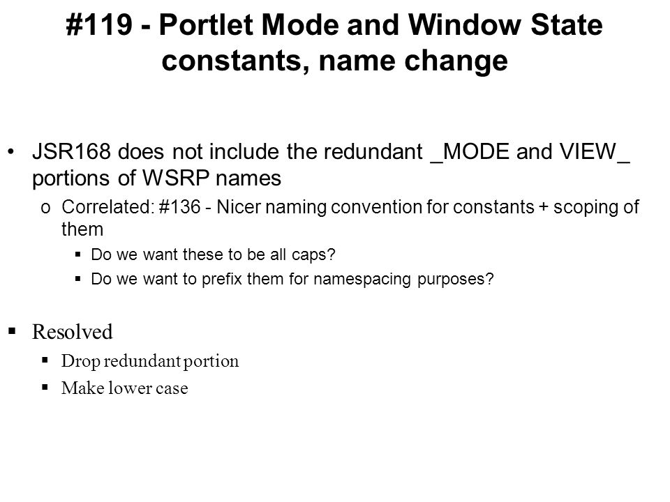 #119 - Portlet Mode and Window State constants, name change JSR168 does not include the redundant _MODE and VIEW_ portions of WSRP names oCorrelated: #136 - Nicer naming convention for constants + scoping of them  Do we want these to be all caps.